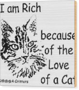 Rich Because Of The Love Of A Cat Wood Print