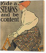Ride A Stearns And Be Content Wood Print