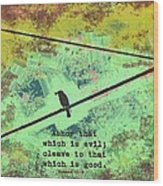 Romans 12 9 Wood Print