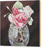 Roses In The Glass Vase Wood Print