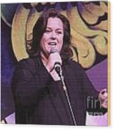 Rosie O'donnell Wood Print
