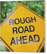 Rough Road Ahead Wood Print
