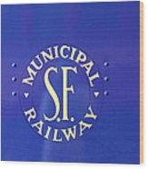 S F Municipal Railway Wood Print