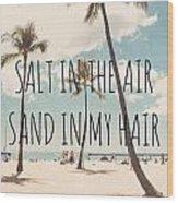 Salt In The Air Sand In My Hair Wood Print by Nastasia Cook
