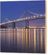 San Francisco Bay Bridge At Twilight Wood Print