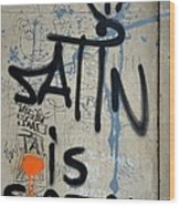 'satin Is Satan' Graffiti - Bucharest Romania Wood Print