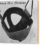 Save Our Children Wood Print