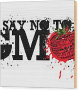 Say No To Gmo Graffiti Print With Tomato And Typography Wood Print