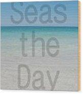 Seas The Day Wood Print