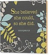 She Believed Wood Print