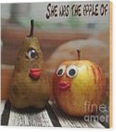 She Was The Apple Of His Eye Wood Print