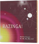 Sheldon Cooper Bazinga Wood Print