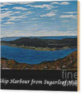 Ship Harbour From Sugarloaf Hill - Historic Town - Atlantic Charter Wood Print