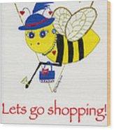 Shopping Bee Gilda Wood Print by Christy Woodland