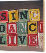 Sing Dance Live Wood Print
