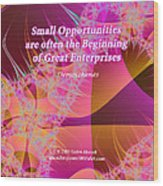 Small Opportunities Wood Print