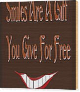 Smiles Are A Gift You Give For Free Wood Print