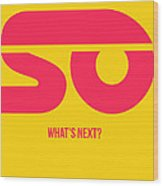 So What's Next Poster Wood Print
