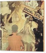 Social Evil Wood Print