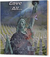 Some Gave All... Wood Print