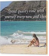Spend Quality Time With Yourself Wood Print