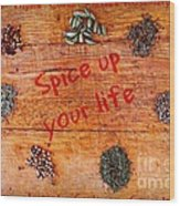 Spice Up Your Life Wood Print