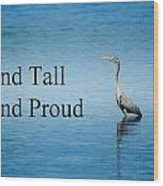 Stand Tall Stand Proud Wood Print