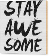 Stay Awesome Poster White Wood Print