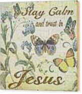 Stay Calm-trust In Jesus-2 Wood Print