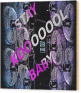 Stay Kool Baby Wood Print by The Stone Age