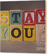 Stay You Wood Print