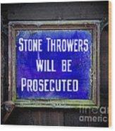 Stone Throwers Be Warned Wood Print