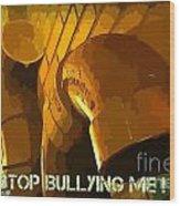 Stop Bullying Wood Print