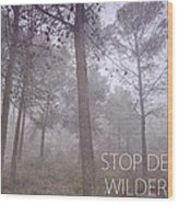 Stop Destroying Forest Wilderness Area Wood Print