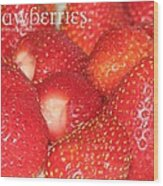 Strawberries Wood Print by Cleaster Cotton