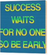 Success Waits For No One Wood Print by Jera Sky