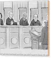 Supreme Court Justices Say To A Man Approaching Wood Print by Paul Noth
