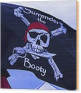 Surrender The Booty Pirate Flag Wood Print by Garry Gay