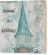 Survival To Revival Wood Print