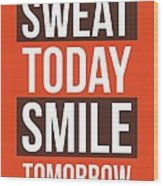 Sweat Today Smile Tomorrow Gym Motivational Quotes poster Wood Print