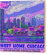 Sweet Home Chicago IIi Wood Print