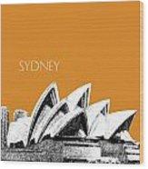 Sydney Skyline 3  Opera House - Dark Orange Wood Print