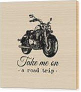 Take Me On A Road Trip Inspirational Wood Print