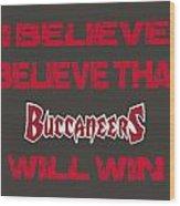 Tampa Bay Buccaneers I Believe Wood Print