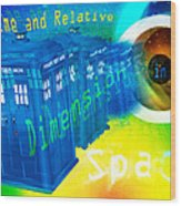 Tardis Time And Relative Dimension In Space Wood Print