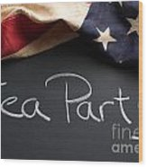 Tea Party Political Sign On Chalkboard Wood Print