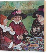 Tea With The Girls Wood Print