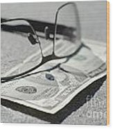 Ten Dollar And Eyeglasses Wood Print