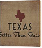 Texas Better Than Bacon Wood Print