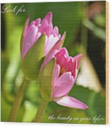 The Beauty In Your Life Wood Print